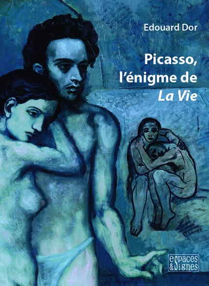 Picasso, l'énigme de La Vie - Edouard Dor - espaces&signes