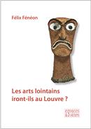 Les arts lointains iront-ils au Louvre ? - Félix Fénéon - espaces&signes