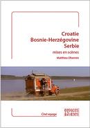 Croatie, Bosnie-Herzégovine, Serbie mises en scènes - Matthieu Dhennin - espaces&signes