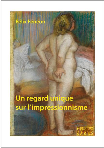 Un regard unique sur l'impressionnisme - Félix Fénéon - espaces&signes