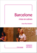 Barcelone mise en scènes - Jean-Paul Aubert - espaces&signes