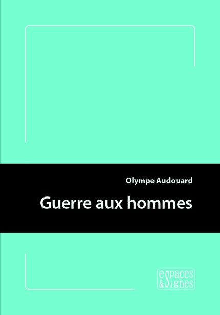 Guerre aux hommes - Olympe Audouard - espaces&signes