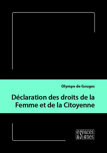 Déclaration des droits de la Femme et de la Citoyenne - Olympe (de) Gouges - espaces&signes