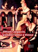 Vittore Carpaccio, peindre l'ennui à Venise  - Edouard Dor - espaces&signes