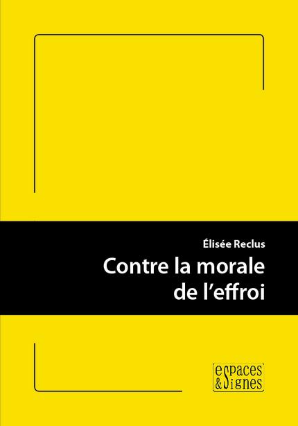 Contre la morale de l'effroi - Élisée Reclus - espaces&signes