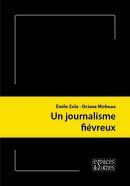 Un journalisme fiévreux  - Émile Zola, Octave Mirbeau - espaces&signes