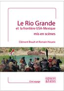 Le Rio Grande et la frontière USA - Mexique mis en scènes - Clément Brault, Romain Houeix - espaces&signes