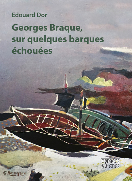Georges Braque, sur quelques barques échouées - Edouard Dor - espaces&signes