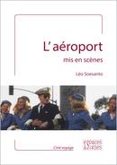 L'aéroport mis en scènes - Léo Soesanto - espaces&signes