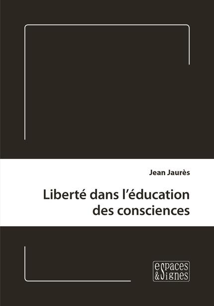 Liberté dans l'éducation des consciences - Jean Jaurès - espaces&signes